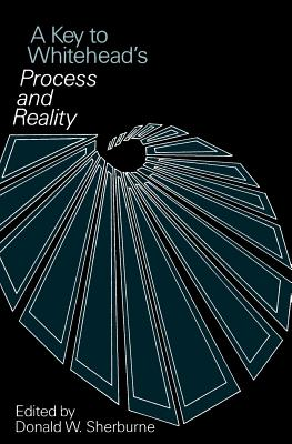 A Key to Whitehead's Process and Reality - Sherburne, Donald W (Editor), and Whitehead, Alfred North