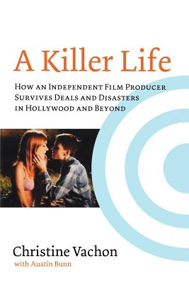 A Killer Life: How an Independent Film Producer Survives Deals and Disasters in Hollywood and Beyond - Vachon, Christine
