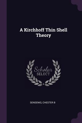 A Kirchhoff Thin Shell Theory - Sensenig, Chester B