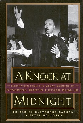 A Knock at Midnight: Inspiration from the Great Sermons of Reverend Martin Luther King, Jr. - King, Martin Luther, Jr., and Carson, Clayborne, Ph.D. (Introduction by), and Halloran, Peter (Editor)