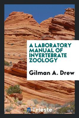A Laboratory Manual of Invertebrate Zoology - Drew, Gilman a