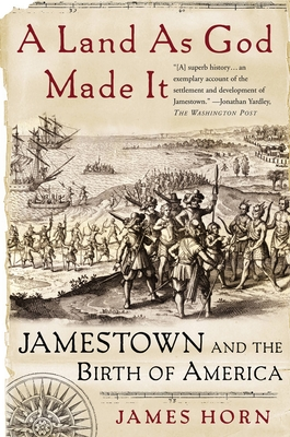 A Land as God Made It: Jamestown and the Birth of America - Horn, James