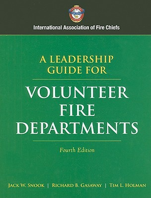A Leadership Guide for Volunteer Fire Departments - Snook, Jack W, and Gasaway, Richard B, and Holman, Tim L
