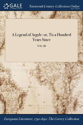A Legend of Argyle: Or, Tis a Hundred Years Since; Vol. III - Anonymous