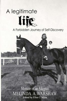 A Legitimate Life: A Forbidden Journey of Self-Discovery - Maze, Ellen C (Editor), and Warshaw, Melinda A