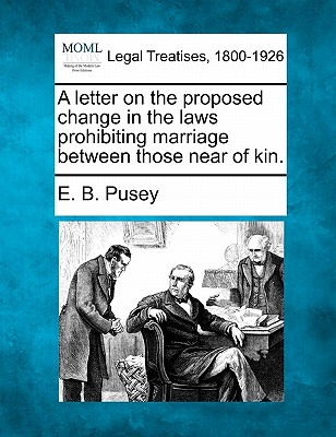 A Letter on the Proposed Change in the Laws Prohibiting Marriage Between Those Near of Kin. - Pusey, Edward Bouverie