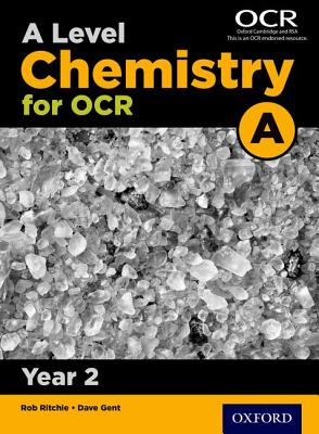 A Level Chemistry A for OCR Year 2 Student Book - Ritchie, Rob (Series edited by), and Gent, Dave