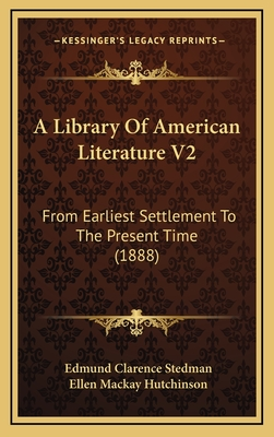 A Library of American Literature V2: From Earliest Settlement to the Present Time (1888) - Stedman, Edmund Clarence, and Hutchinson, Ellen MacKay