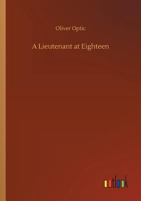 A Lieutenant at Eighteen - Optic, Oliver