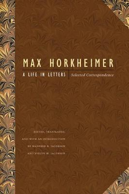 A Life in Letters: Selected Correspondence - Horkheimer, Max, and Jacobson, Evelyn M (Introduction by), and Jacobson, Manfred R (Introduction by)