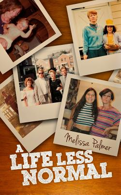 A Life Less Normal - Palmer, Melissa