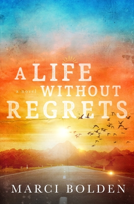 A Life Without Regrets - Bolden, Marci