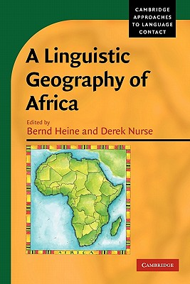 A Linguistic Geography of Africa - Heine, Bernd (Editor), and Nurse, Derek (Editor)