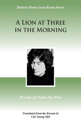 A Lion at Three in the Morning: Poems of Nam Jin-Woo - Nam, Chin-U