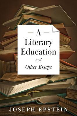 A Literary Education - Epstein, Joseph, Mr.