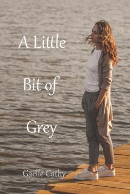 A Little Bit of Grey - Cathy, Gaelle