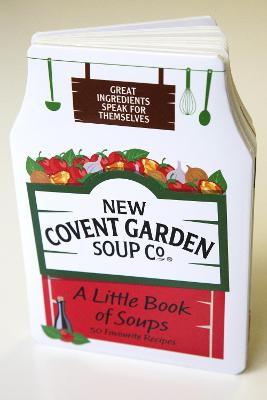 A Little Book of Soups: 50 Favourite Recipes - New Covent Garden Soup Company