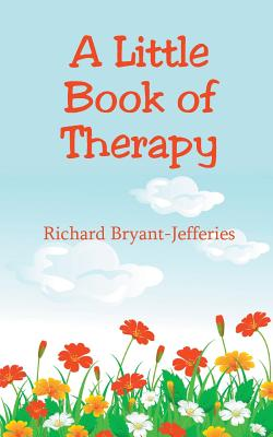 A Little Book of Therapy - Bryant-Jefferies, Richard