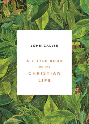 A Little Book on the Christian Life, Leaves - Calvin, John, and Parsons, Burk (Editor), and Denlinger, Aaron (Editor)
