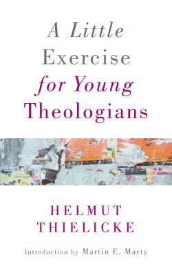 A Little Exercise for Young Theologians - Thielicke, Helmut