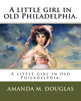 A Little Girl in Old Philadelphia. - Douglas, Amanda M
