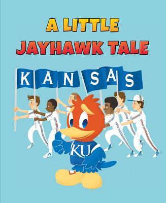 A Little Jayhawk Tale - Kveton, Steve