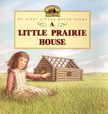 A Little Prairie House - Wilder, Laura Ingalls