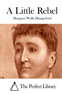 A Little Rebel - Hungerford, Margaret Wolfe, and The Perfect Library (Editor)