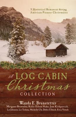 A Log Cabin Christmas Collection: 9 Historical Romances During American Pioneer Christmases - Brownley, Margaret, and Brunstetter, Wanda E, and Kirkpatrick, Jane