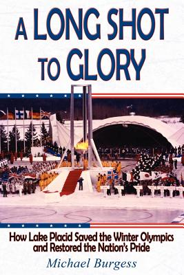 A Long Shot to Glory: How Lake Placid Saved the Winter Olympics and Restored the Nation's Pride - Burgess, Michael, Dr.