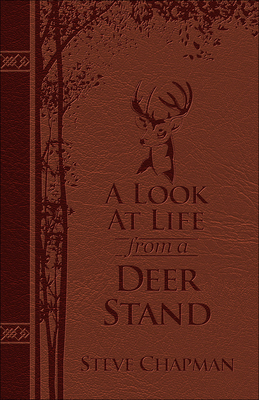 A Look at Life from a Deer Stand Deluxe Edition: Hunting for the Meaning of Life - Chapman, Steve