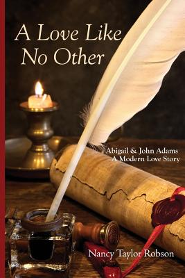 A Love Like No Other: Abigail and John Adams, a Modern Love Story - Robson, Nancy Taylor