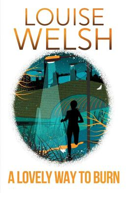 A Lovely Way to Burn: Plague Times Trilogy 1 - Welsh, Louise