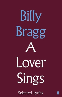 A Lover Sings: Selected Lyrics - Bragg, Billy