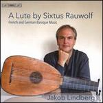 A Lute by Sixtus Rauwolf: French and German Baroque Music