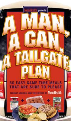 A Man, a Can, a Tailgate Plan: 50 Easy Game Time Recipes That Are Sure to Please - Schisgal, Zachary, and Men's Health (Editor)