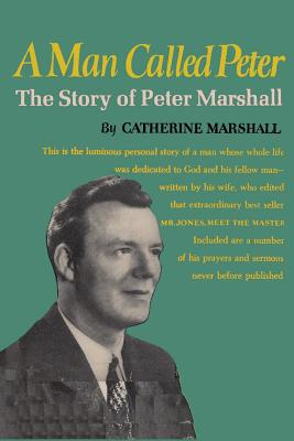 A Man Called Peter - Marshall, Catherine, Dr., and Sloan, Sam (Introduction by), and Marshall, Peter (Notes by)