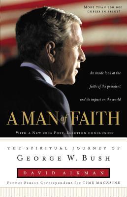 A Man of Faith: The Spiritual Journey of George W. Bush - Aikman, David