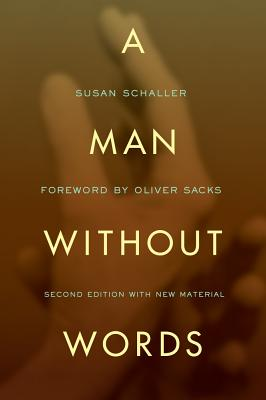 A Man Without Words - Schaller, Susan, and Sacks, Oliver W (Foreword by)