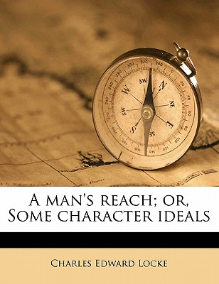 A Man's Reach; Or, Some Character Ideals - Locke, Charles Edward