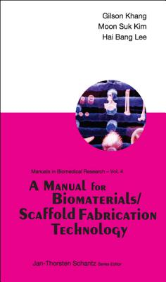 A Manual for Biomaterials/Scaffold Fabrication Technology - Khang, Gilson