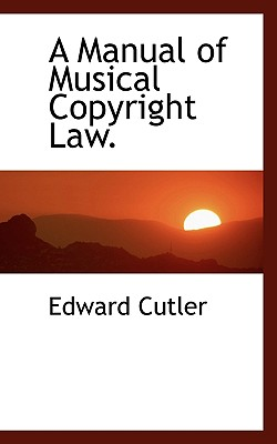A Manual of Musical Copyright Law. - Cutler, Edward