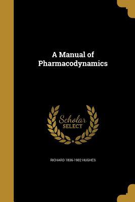 A Manual of Pharmacodynamics - Hughes, Richard 1836-1902