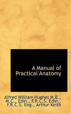 A Manual of Practical Anatomy - Hughes, Alfred William, and Keith, Arthur