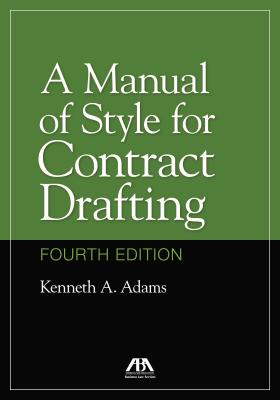 A Manual of Style for Contract Drafting - Adams, Kenneth A