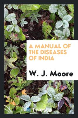 A Manual of the Diseases of India - Moore, W J