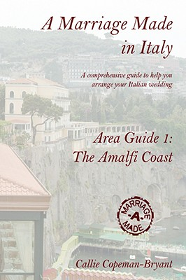 A Marriage Made in Italy - Area Guide 1: The Amalfi Coast - Copeman-Bryant, Callie