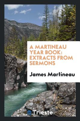 A Martineau Year Book: Extracts from Sermons - Martineau, James