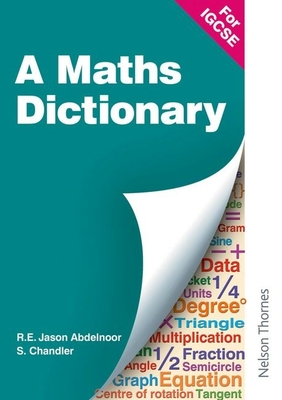 A Mathematical Dictionary for Igcse - Abdelnoor, R E Jason, and Chandler, S (Contributions by)