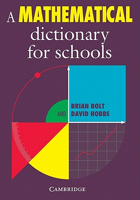 A Mathematical Dictionary for Schools - Bolt, Brian, and Hobbs, David, Mr.